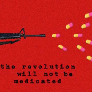 on a red background, a black gun muzzle is spraying pills instead of bullets. At the bottom of the picture is the text: The revolution will not be medicated.