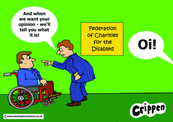 """A wheelchair user is being bullied by a representative of the Federation of Charities for the Disabled. He is wagging his finger in the disabled person's face and is saying: """"And when we want your opinion, we'll tell you what it is!"""""""