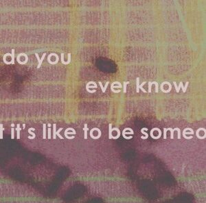 Graphic with the question: How do you ever know what it's like to be someone else?
