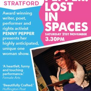 Award winning writer, poet, performer and activist Penny Pepper presents her highly anticipated, unique one woman show Lost in Spaces at the Old Town Hall Stratford as part of Together Festival / Disability History Month. Saturday 21st November at 3.30pm. FREE.