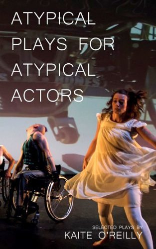 Book cover that features a photograph from In Water I'm Weightless and the title Atypical Plays for Atypical Actors