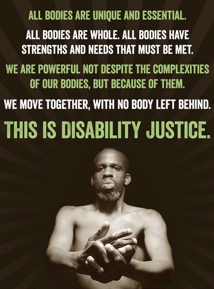 Photo of writer/ performer Leroy Moore with the caption 'All bodies are unique and essential. All bodies are whole. All bodies have strengths and needs that must be met. We are powerful, not despite the complexities of our bodies, but because of them. We move together with no body left behind. This is Disability Justice.'
