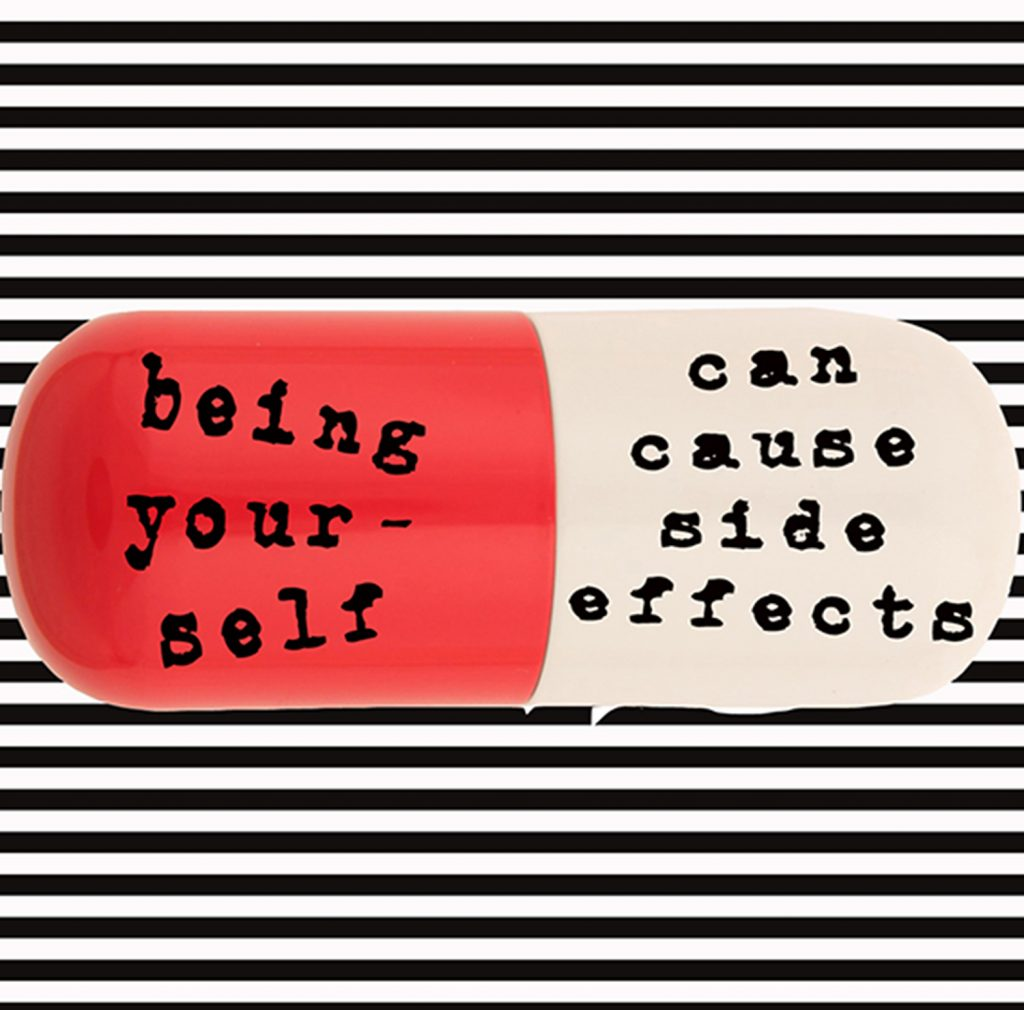 "a graphic of a pill with the words ""being your self can cause side effects"""