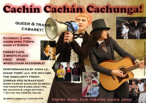 This 2011 poster image features a large photo of Zorras, Sandra with megaphone and Y with guitar, plus smaller photos of other performers and a handsome puppet. It reads: Cachín Cachán Cachunga! Queer & trans cabaret! Saturday 2 April, Door open 7PM, show 8PM, Forest Cafe, 3 Bristo Place, Free! BYOB! Wheelchair accessible! Performances by Anna Le, Diane Torr, Lily, Ste McCabe, The Insecurity Font, Zorras and Scragfight. Short films by sharlene bamboat, The Paraffins and Miss Leggy Pee, RM Vaughan & Jared Mitchell + DJ Fuk You How Do You Do. Poetry. Music. Film. Theatre. Dance. Drag.