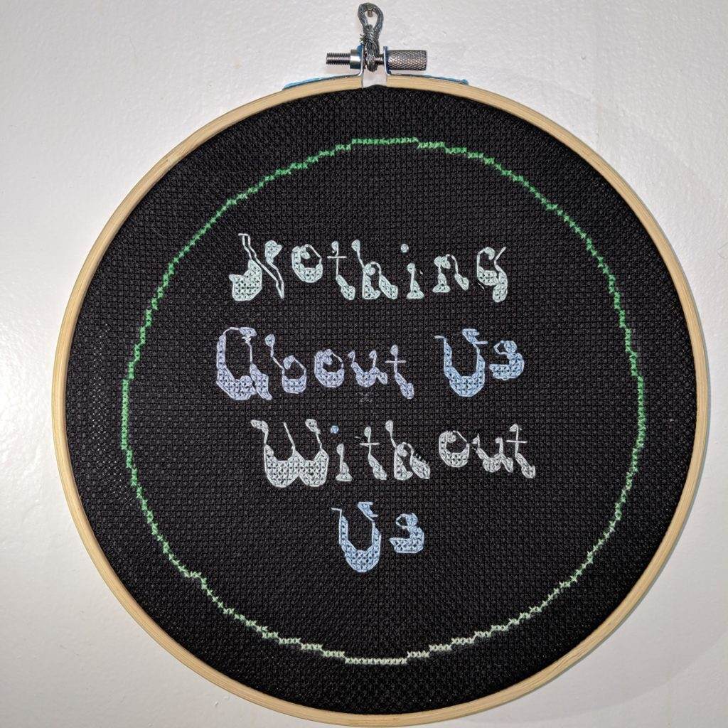 Nothing BAbout Us without us cross stitch