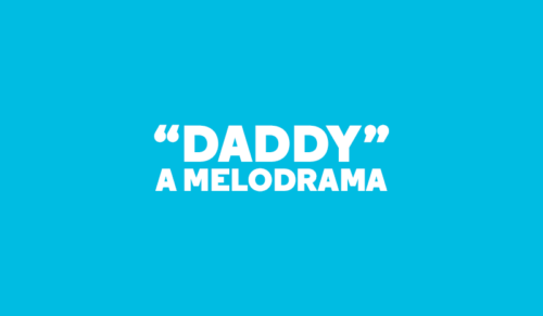 """""""Daddy"""" A Melodrama, white text on a blue background."""