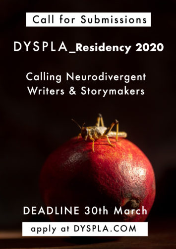 Flyer for DYSPLA RESIDENCY 2020 Submission Call. Calling Neurodivergent writers and storymakers. Deadline 30th March.