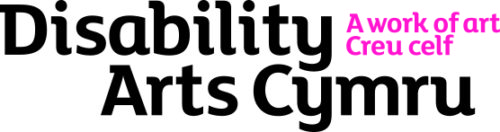 Logo. Disability Arts Cymru in black, A work of art Creu celf in pink.