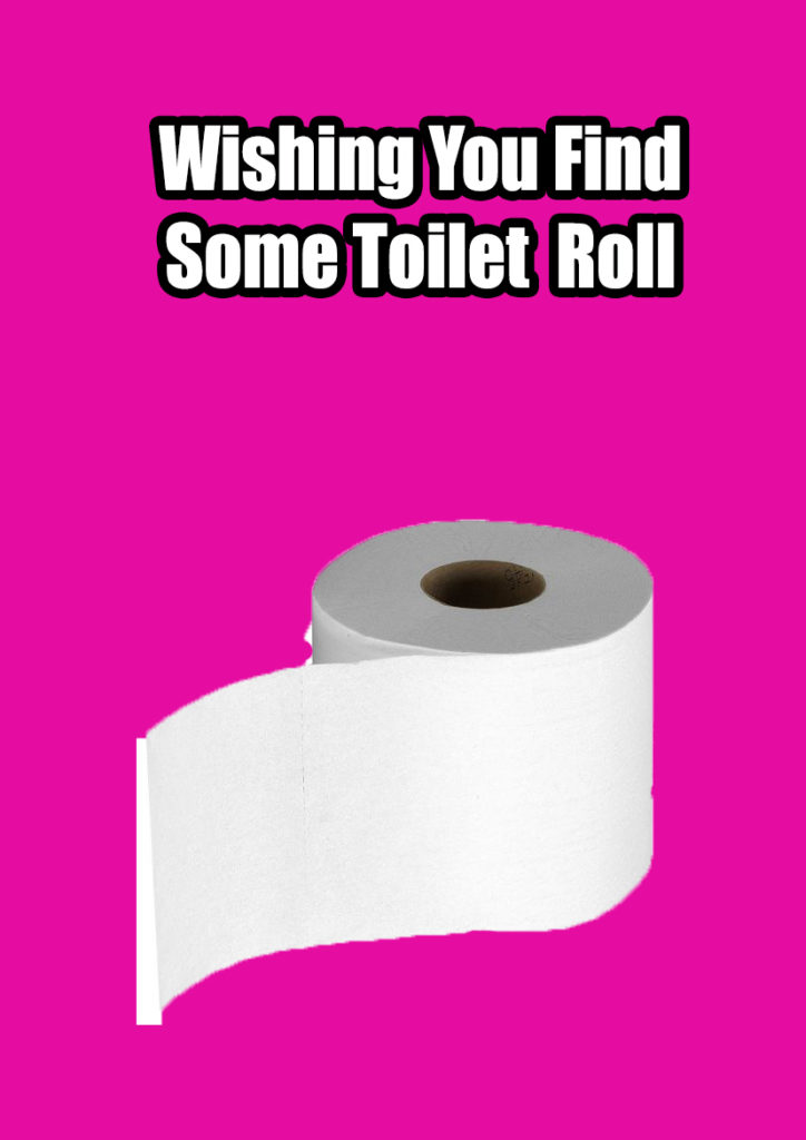 Greetings card which has a picture of toilet roll and says wishing you find some toilet roll