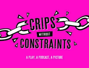 A bright pink graphic which reads 'Crips without Constraints: A Play, A Podcast, A Picture'. Either side of the word 'Crips' is an illustration of a chain snapping in two.