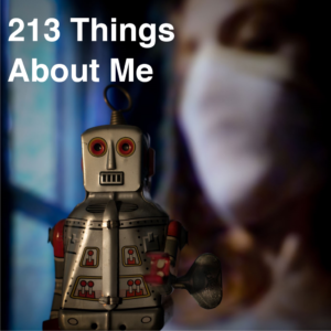 Toy robot in foreground and a masked figure in the background, the words 213 Things About Me are written in white in the top left