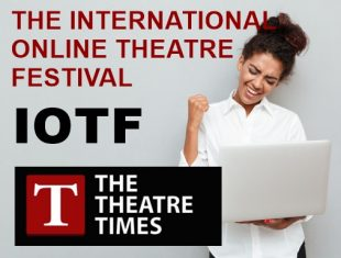 A young woman of colour wearing a white shirt, holding a laptop in one hand and doing a fist pump with the other. Next to the image is written - The international online theatre festival in red capitals. Below, is IOTF in bold black. At the bottom is the Theatre times logo, A black rectangle containing a red square with a white capital T in. Next to The Theatre Times in white capitals.