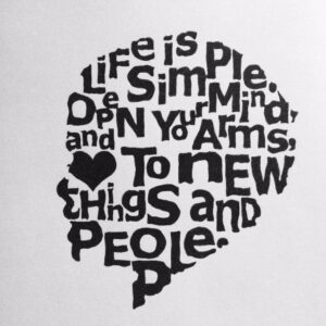 Black text shaped to resemble the profile of a person's head. The text reads life is simple, open yur mind, arms and heart to new things and people