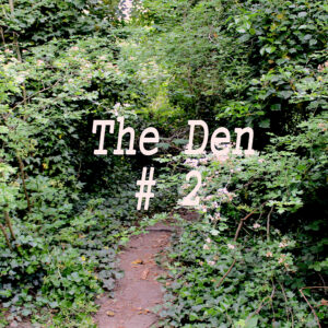 A wooded area, with the words The Den #2 imposed on top