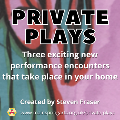 A graphic flyer on which text reads: Private plays, Three exciting new performance encounters that take place in your home. Created by Steven Fraser. The background is green & pink.