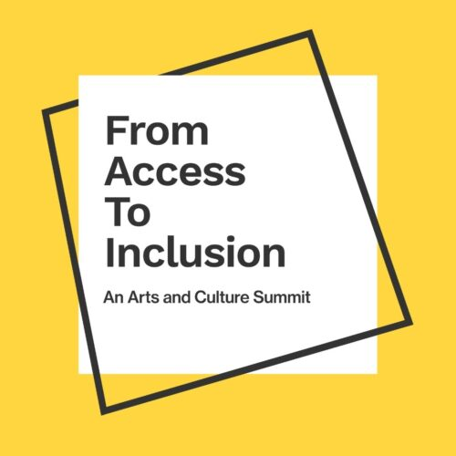 "A white square that reads ""From Access To Inclusion 2020"" ""An Arts and Culture Summit"" that is outlined by an off centered black line in a shape of a quadrangle, on a yellow background."