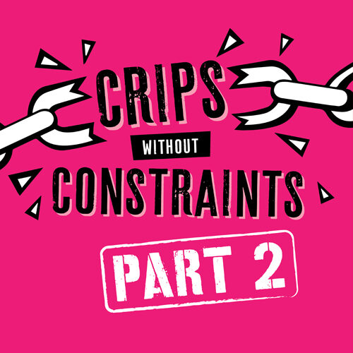 A bright pink graphic which reads 'Crips without Constraints: Part 2. Either side of the word 'Crips' is an illustration of a chain snapping in two.