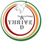 Green, yellow and red out lines of circles, one within the other. An outline drawing of a dove sits at the top. Within the circle black text reads: Thrive Aid The Art Of Protest.
