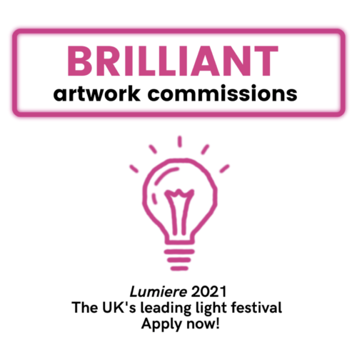 Brilliant in pink above artwork commissions in black. This is within a pink outlined rectangle. Below is a pink outline of a light bulb and black text that reads: Lumiere 2021. The UK's leading light festival. Apply Now!