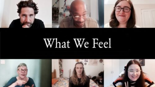 Six images of people on a video call. 3 at the top of the image and 3 at the bottom. In between them is a large black section in which white text reads: What We Feel.