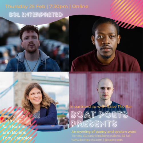 Image is a flyer for Boat Poets Presents event and shows head shots of four poets, Craft-D, Saili Katebe, Erin Bolens and Toby Campion. Information regading an event they are performing at on 25th Feb at 7:30pm which will be BSL interpreted. The colours are pinks and blues with a wave design top and bottom.