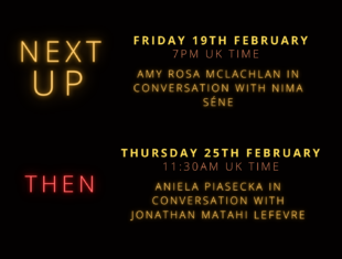 Black background with writing in warm tones that reads: Catalytic Conversations Friday 19th Feb @ 7pm: Amy Rosa McLachlan and Nima Séne. Thursday 25th Feb 11:30 am: Aniela Piasecka & Jonathan Matahi Lefevre - Thursday 19th March 9:30am: Caroline Bowditch & Luke Pell - In Bed with Bowditch and Pell