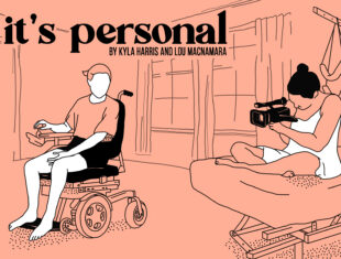 A peach, block colour, line drawing illustration of Kyla on a raised bed filming Lou who is looking at Kyla whilst trying to reverse in Kyla's power chair Edna. Text in a black, 1970s serif font says 'it's personal' followed by all caps 'by Kyla Harris and Lou Macnamara'.