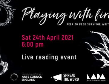 A black background and white lines, a linocut drawing of a mouth breathing out fire, hands holding a feather writing quill. With the words 'Playing with Fire' 'Peer to Peer Survivor Writing', Live Reading 24th April 6pm, Arts Council England's logo, LADA's logo and Spread the Word's logo.