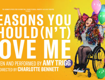 Amy Trigg, a young white woman in her twenties in a wheelchair, wearing a sparkly jacket, has a big smile on her face and hands in the air. Behind her are an array of colourful balloons. To the left, the title reads Reasons You Should(n't) Love Me, written and performed by Amy Trigg. Directed by Charlotte Bennett