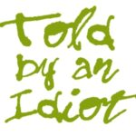 Told by an idiot in green inked handwriting on a white background.