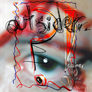 Digital artowrk. Handwritten text overlaid over a photograph of an eye. The text reads outsider re claimer of some languages