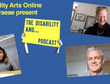 Blue image with text: The Disability And... Podcast. With image of Jenny Sealey, Ewan Marshall and Ayzah Ahmed