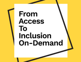 """A white square that reads """"From Access To Inclusion On-Demand"""" outlined by an off centered black line in a shape of a quadrangle, on a yellow background."""