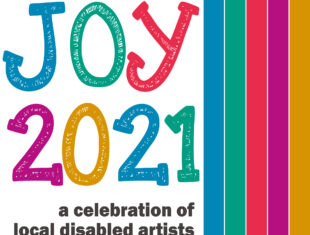 Joy 2021 in multicoloured text above 'a celebration of local disabled artists' in black text. To the right there are 5 vertical stripes in blue, green, red, pink and yellow.