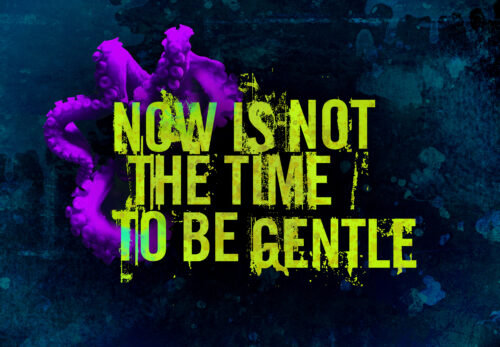 Now is not the time to be gentle in lime green capitals on a dark background.